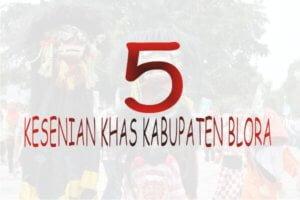5 KESENIAN KHAS KABUPATEN BLORA